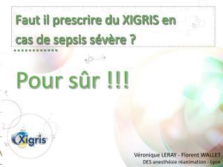 Faut il prescrire du XIGRIS en     cas de sepsis sévère ?