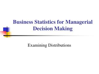 Business Statistics for Managerial Decision Making