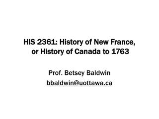 HIS 2361: History of New France,  or History of Canada to 1763