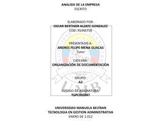 ANALISIS DE LA EMPRESA ESCRITO ELABORADO  POR: OSCAR BERTHIER ALZATE GONZALEZ COD: 91443758
