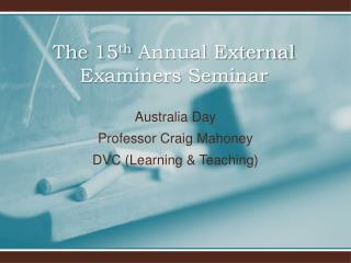 The 15 th  Annual External Examiners Seminar