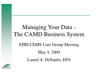 Managing Your Data - The CAMD Business System