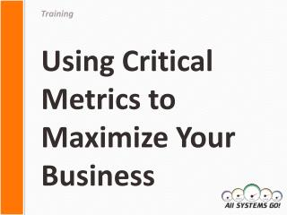 Using Critical Metrics to Maximize Your Business