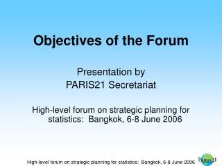 Objectives of the Forum Presentation by PARIS21 Secretariat