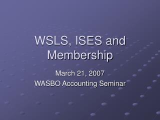 WSLS, ISES and Membership