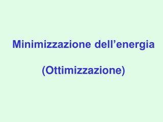 Minimizzazione dell energia   Ottimizzazione