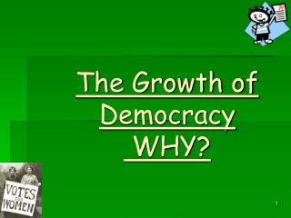 The Growth of Democracy  WHY?