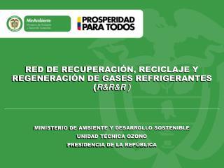 MINISTERIO DE AMBIENTE Y DESARROLLO SOSTENIBLE UNIDAD TÉCNICA OZONO PRESIDENCIA DE LA REPÚBLICA