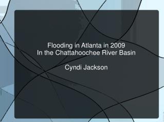 Flooding in Atlanta in 2009 In the Chattahoochee River Basin Cyndi Jackson