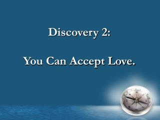 Discovery 2: You Can Accept Love.