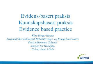 Evidens-basert praksis Kunnskapsbasert praksis Evidence based practice