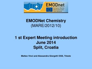 EMODNet Chemistry (MARE/2012/10) 1 st Expert Meeting introduction June 2014 Split, Croatia