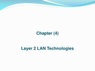 Chapter (4) Layer 2 LAN Technologies