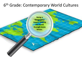 6 th  Grade: Contemporary World Cultures