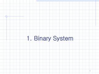 1. Binary System