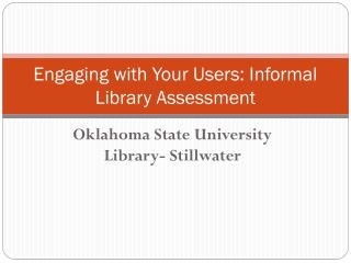 Engaging with Your Users: Informal Library Assessment
