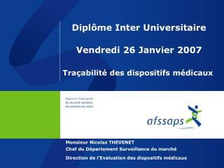 Diplôme Inter Universitaire Vendredi 26 Janvier 2007 Traçabilité des dispositifs médicaux