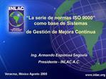 Ing. Armando Espinosa Segovia Presidente - INLAC A.C.