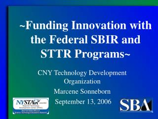 ~Funding Innovation with the Federal SBIR and STTR Programs~