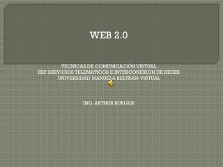 WEB 2.0 TECNICAS DE COMUNICACIÓN VIRTUAL ESP. SERVICIOS TELEMATICOS E INTERCONEXION DE REDES