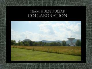 Team hulse pulsar  collaboration