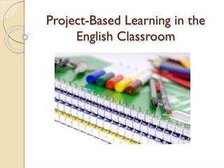 Project-Based Learning in the English Classroom