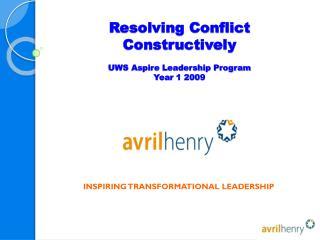Resolving Conflict Constructively UWS Aspire Leadership Program Year 1 2009