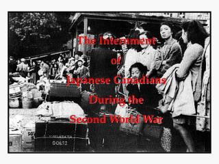 The Internment  of  Japanese Canadians During the  Second World War
