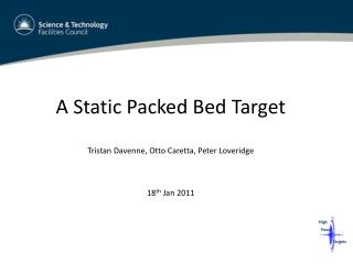 A Static Packed Bed Target Tristan Davenne, Otto Caretta, Peter Loveridge 18 th  Jan 2011