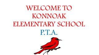 WELCOME TO KONNOAK  ELEMENTARY SCHOOL  P.T.A.