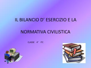 IL BILANCIO D' ESERCIZIO E LA      NORMATIVA CIVILISTICA