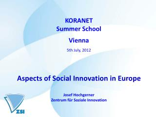 KORANET Summer School Vienna 5th July, 2012 Aspects of Social Innovation in Europe