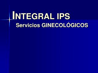 I NTEGRAL  IPS Servicios  GINECOLÓGICOS