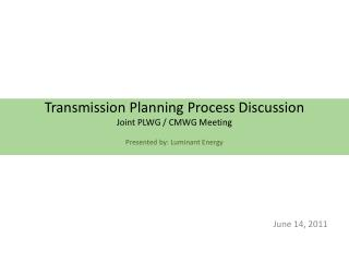 Transmission Planning Process Discussion Joint PLWG / CMWG Meeting Presented by: Luminant Energy