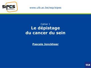 Cahier 1 Le dépistage  du cancer du sein