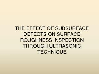 The effect of subsurface defects on surface roughness inspection through ultrasonic technique