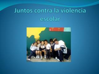 Juntos contra la violencia escolar