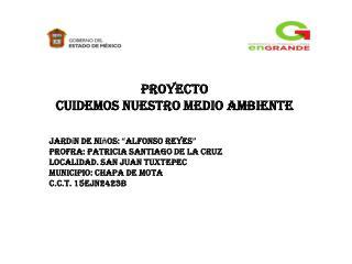 """Proyecto  Cuidemos nuestro medio ambiente Jard í n de ni ñ os:  """" Alfonso reyes """""""
