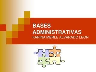 BASES ADMINISTRATIVAS KARINA MERLE ALVARADO LEON