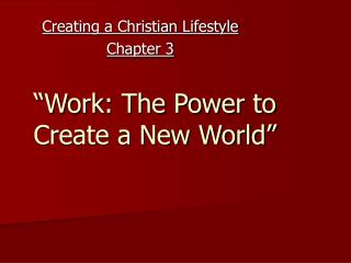 """Work: The Power to Create a New World"""