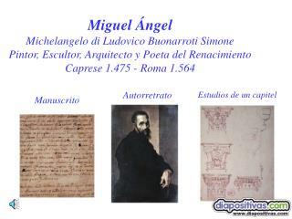 Miguel  ngel Michelangelo di Ludovico Buonarroti Simone Pintor, Escultor, Arquitecto y Poeta del Renacimiento Caprese 1.