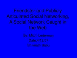 Friendster and Publicly Articulated Social Networking, A Social Network Caught in the Web