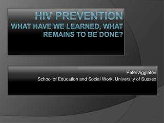 HIV Prevention What have we learned, what remains to be done?