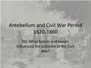 Antebellum and Civil War Period 1820-1860
