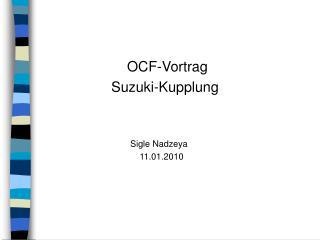 OCF-Vortrag                  Suzuki-Kupplung Sigle Nadzeya