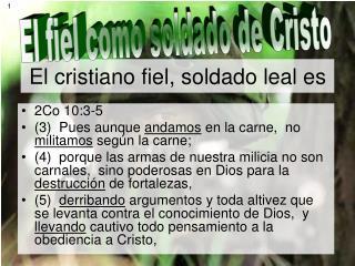 El cristiano fiel, soldado leal es