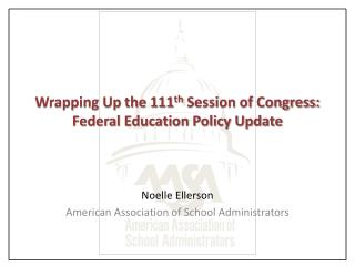 Wrapping Up the 111 th  Session of Congress: Federal Education Policy Update