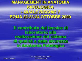 MANAGEMENT IN ANATOMIA PATOLOGICA -  QUALE RISCHIO ? ROMA 22-23-24 OTTOBRE 2009