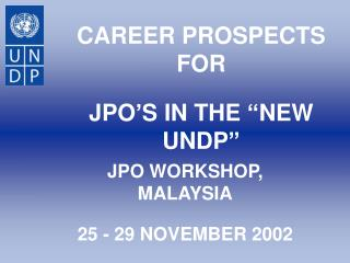 "CAREER PROSPECTS FOR  JPO'S IN THE ""NEW UNDP"""