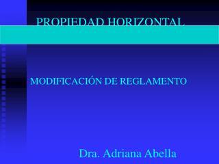 PROPIEDAD HORIZONTAL MODIFICACIÓN DE REGLAMENTO                   Dra. Adriana Abella